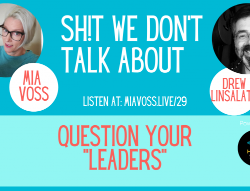 Episode 029 – Shit We Don't KNOW About: Question Your Leaders