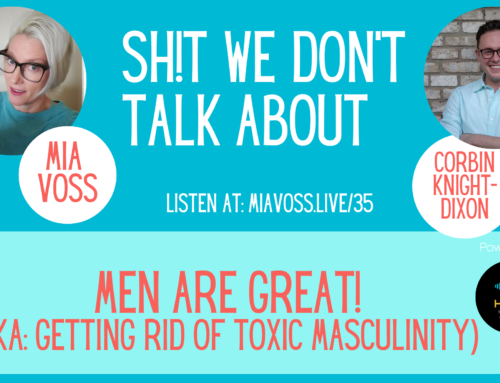 Episode 035 – Men Are Great! AKA/ Getting Rid of Toxic Masculinity